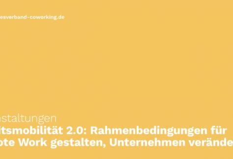 Arbeitsmobilität 2.0: Rahmenbedingungen für Remote Work gestalten, Unternehmen verändern